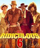 The Ridiculous 6 / Нелепая шестёрка